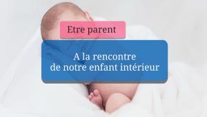 Etre parent – à la rencontre de son enfant intérieur
