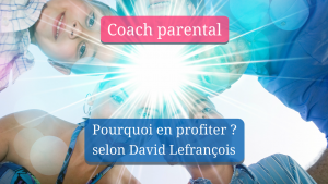 Pourquoi un coach parental ?