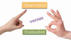 Observations versus Evaluations